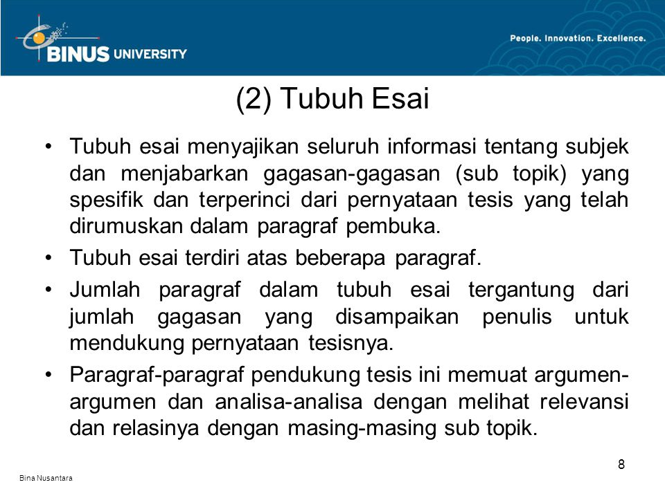 Bina Nusantara Tubuh esai menyajikan seluruh informasi tentang subjek dan menjabarkan gagasan-gagasan (sub topik) yang spesifik dan terperinci dari pe