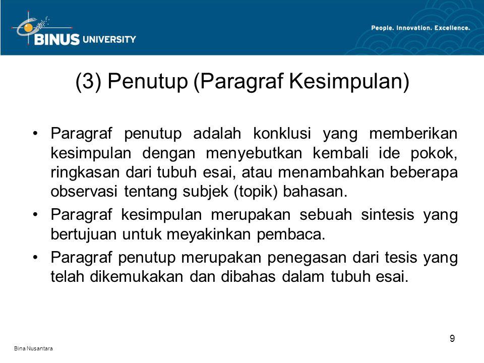 Bina Nusantara Paragraf penutup adalah konklusi yang memberikan kesimpulan dengan menyebutkan kembali ide pokok, ringkasan dari tubuh esai, atau menam