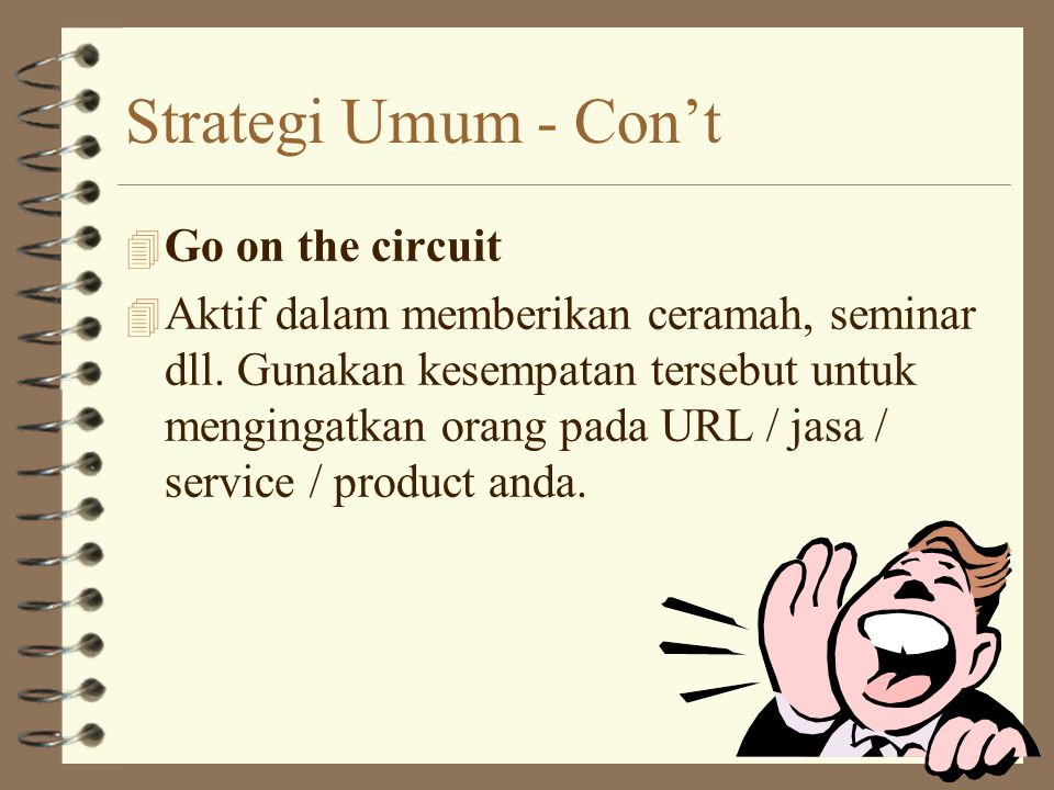 Strategi Umum -Con't 4 Bundle with like-minded sites. 4 Lakukan trade & link URL dengan site-site lainnya.