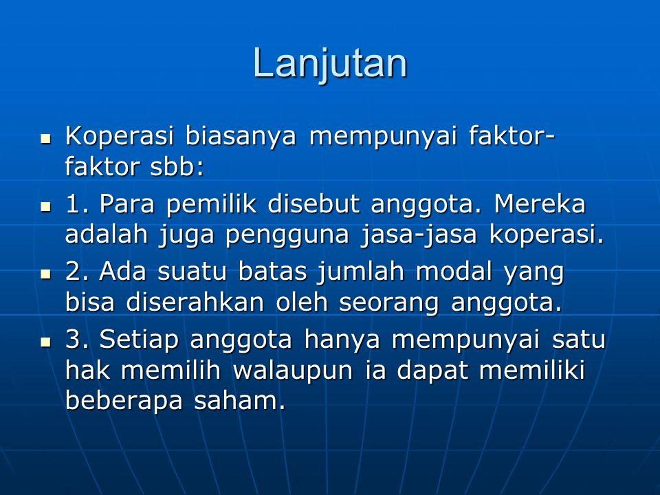 Lanjutan Koperasi biasanya mempunyai faktor- faktor sbb: Koperasi biasanya mempunyai faktor- faktor sbb: 1.