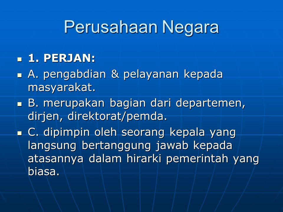 Perusahaan Negara 1.PERJAN: 1. PERJAN: A. pengabdian & pelayanan kepada masyarakat.