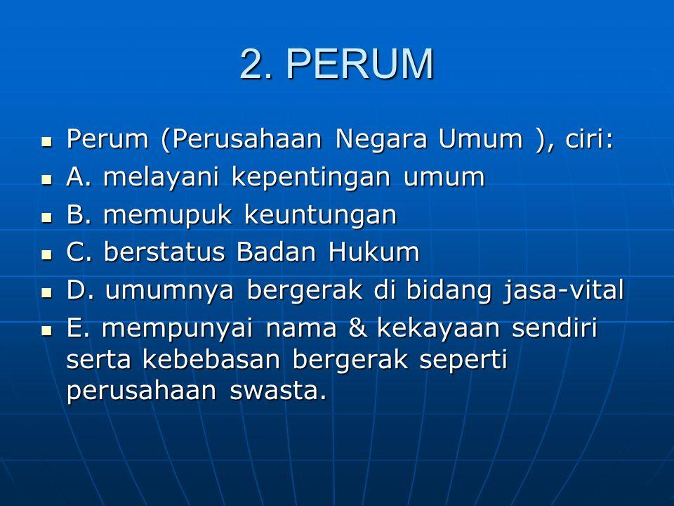 2.PERUM Perum (Perusahaan Negara Umum ), ciri: Perum (Perusahaan Negara Umum ), ciri: A.
