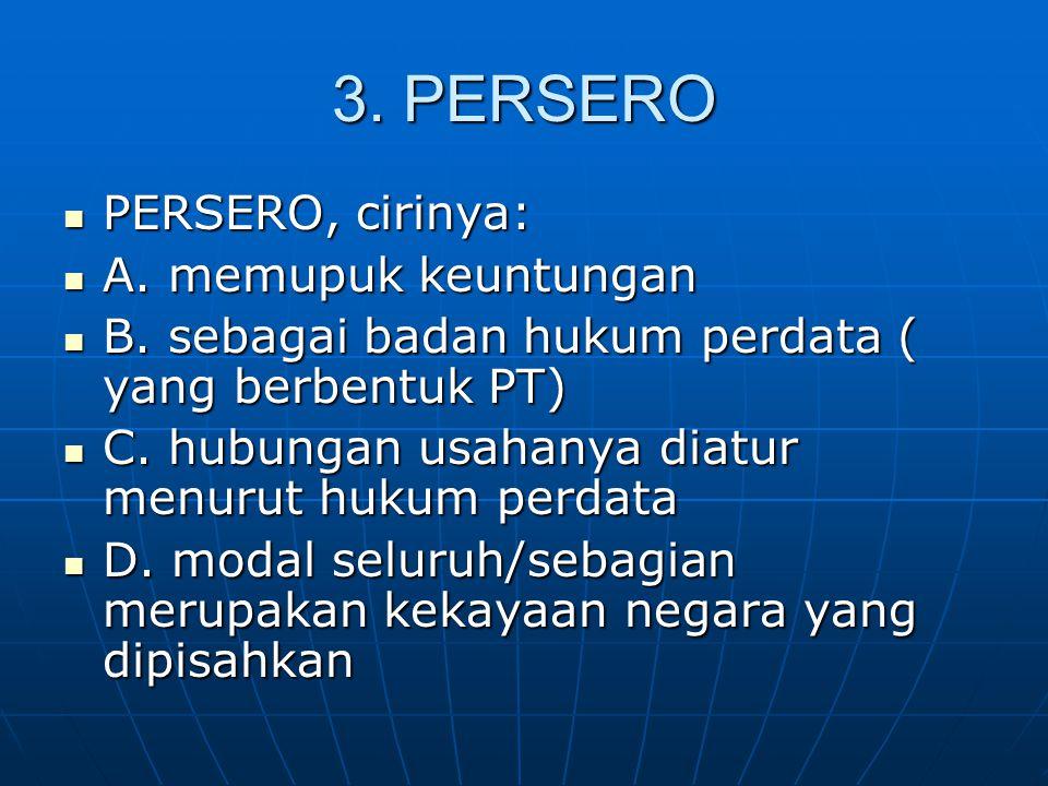 3.PERSERO PERSERO, cirinya: PERSERO, cirinya: A. memupuk keuntungan A.