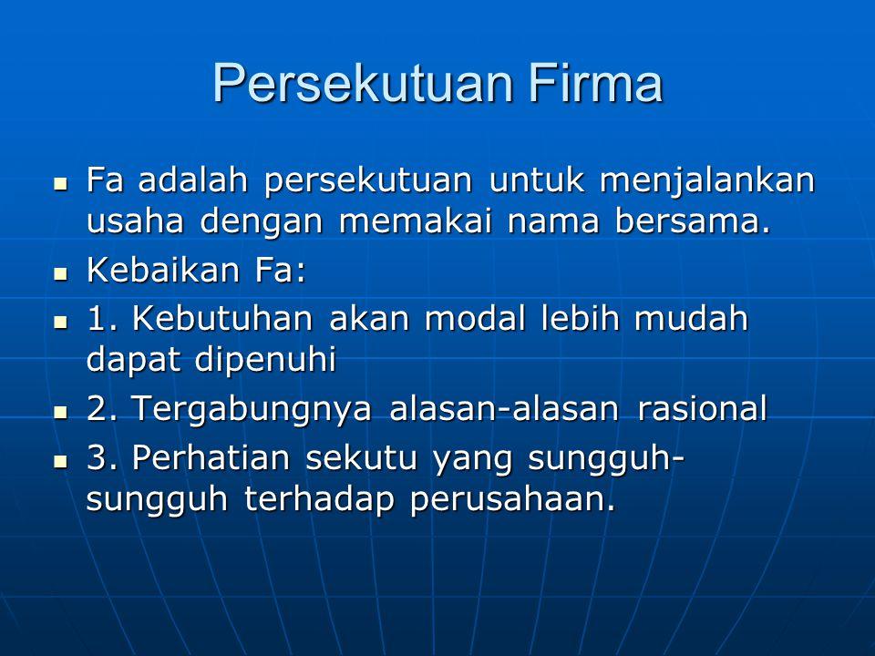 Persekutuan Firma Fa adalah persekutuan untuk menjalankan usaha dengan memakai nama bersama.