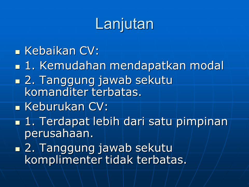 Lanjutan Kebaikan CV: Kebaikan CV: 1.Kemudahan mendapatkan modal 1.