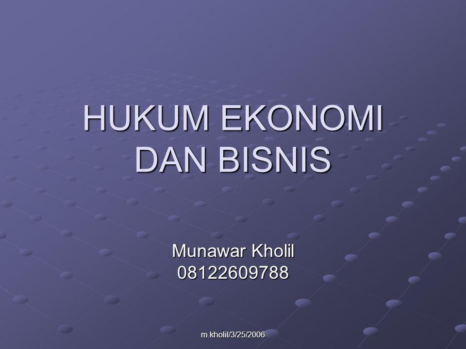 m.kholil/3/25/2006 HUKUM EKONOMI DAN BISNIS Munawar Kholil 08122609788