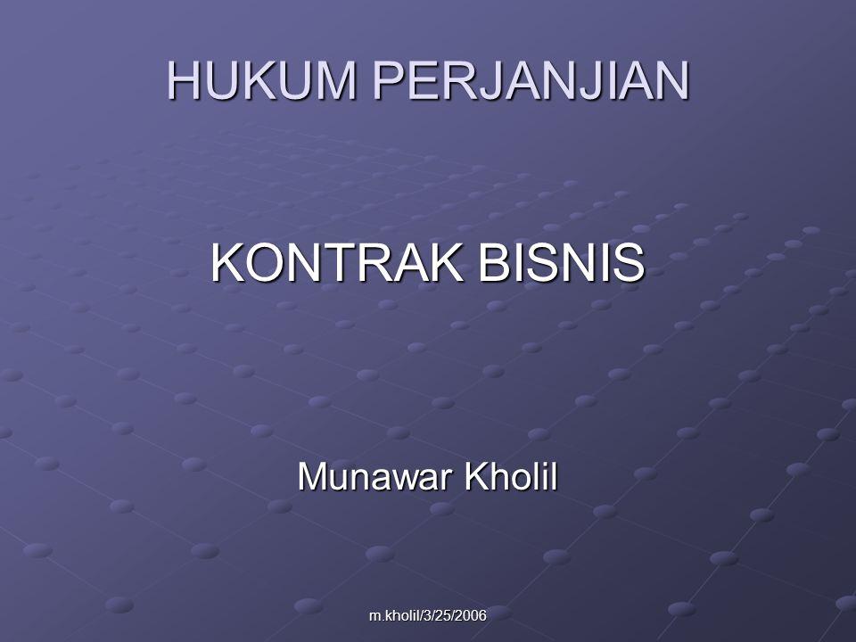 m.kholil/3/25/2006 HUKUM KONTRAK BISNIS Perjanjian yang dibuat tertulis disebut Kontrak.