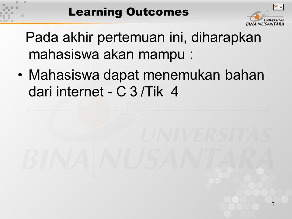 2 Learning Outcomes Pada akhir pertemuan ini, diharapkan mahasiswa akan mampu : Mahasiswa dapat menemukan bahan dari internet - C 3 /Tik 4