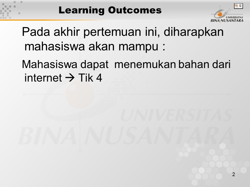2 Learning Outcomes Pada akhir pertemuan ini, diharapkan mahasiswa akan mampu : Mahasiswa dapat menemukan bahan dari internet  Tik 4