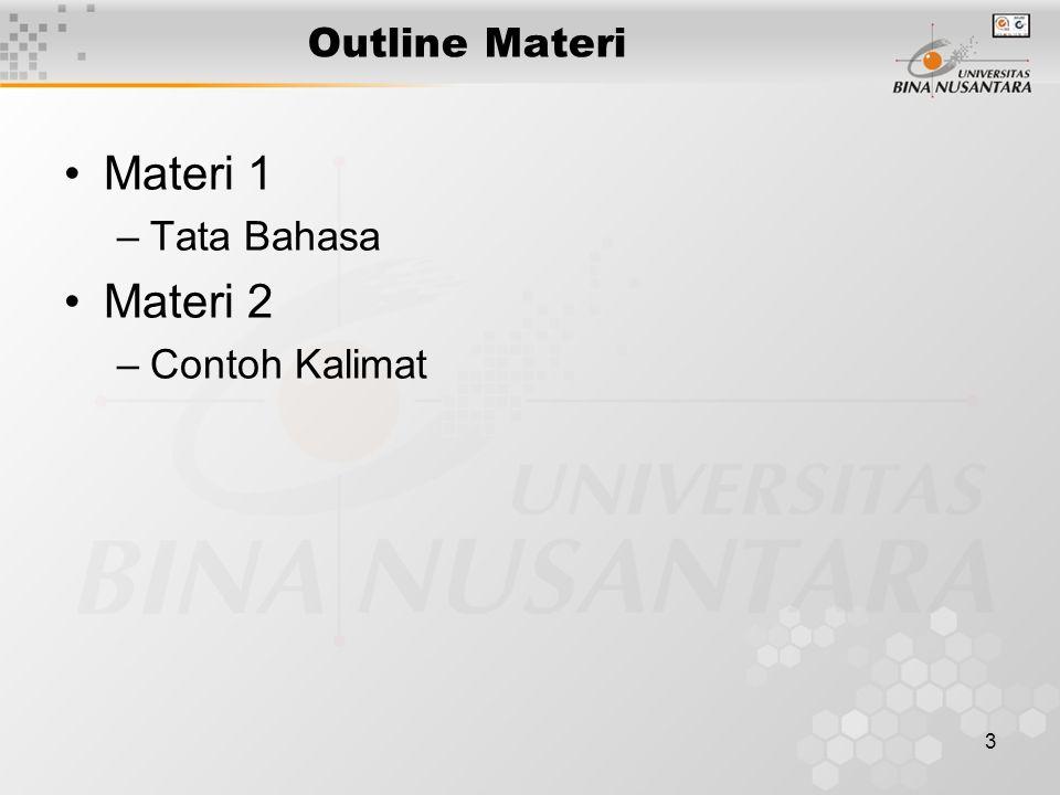 3 Outline Materi Materi 1 –Tata Bahasa Materi 2 –Contoh Kalimat