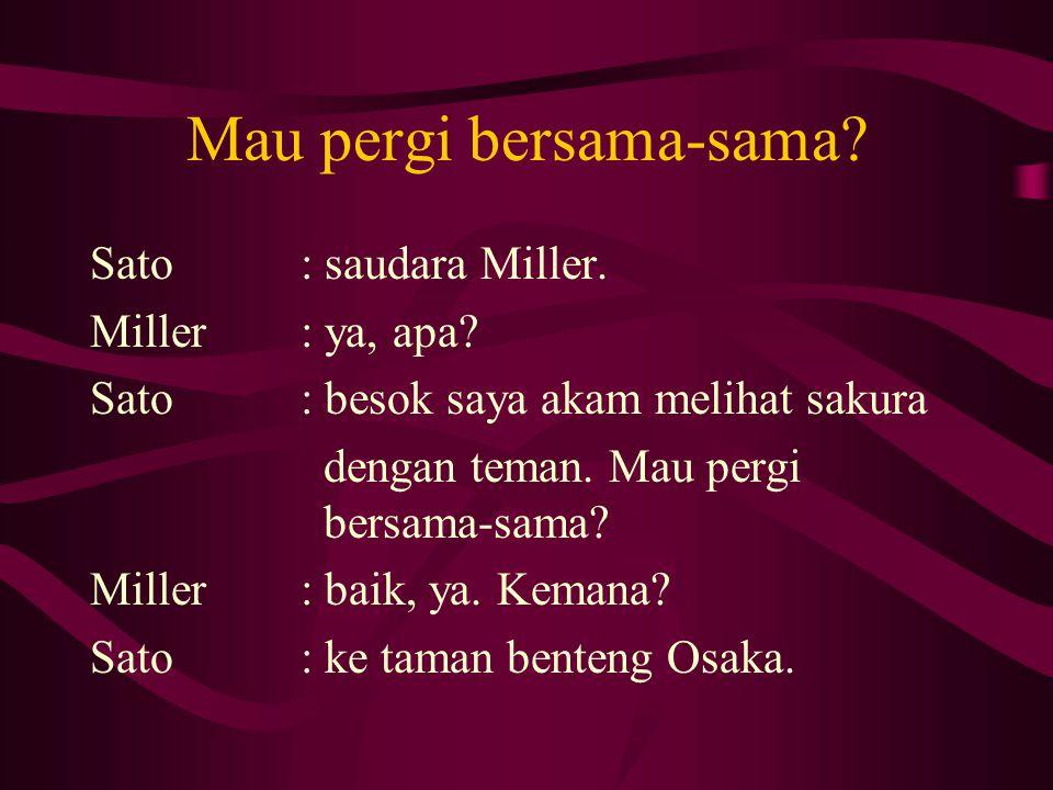 Mau pergi bersama-sama? Sato: saudara Miller. Miller: ya, apa? Sato: besok saya akam melihat sakura dengan teman. Mau pergi bersama-sama? Miller: baik