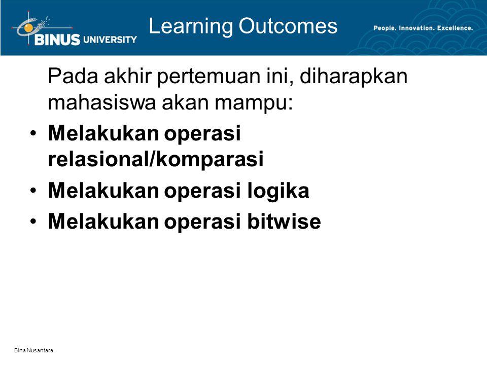 Bina Nusantara Learning Outcomes Pada akhir pertemuan ini, diharapkan mahasiswa akan mampu: Melakukan operasi relasional/komparasi Melakukan operasi logika Melakukan operasi bitwise