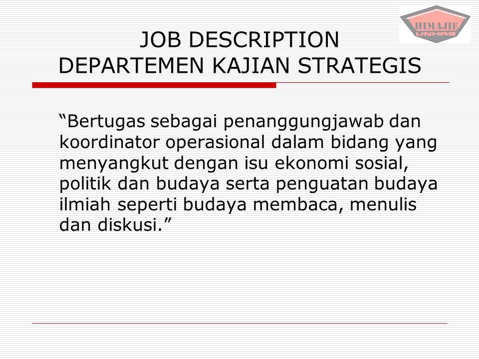 "JOB DESCRIPTION DEPARTEMEN KAJIAN STRATEGIS ""Bertugas sebagai penanggungjawab dan koordinator operasional dalam bidang yang menyangkut dengan isu ekon"