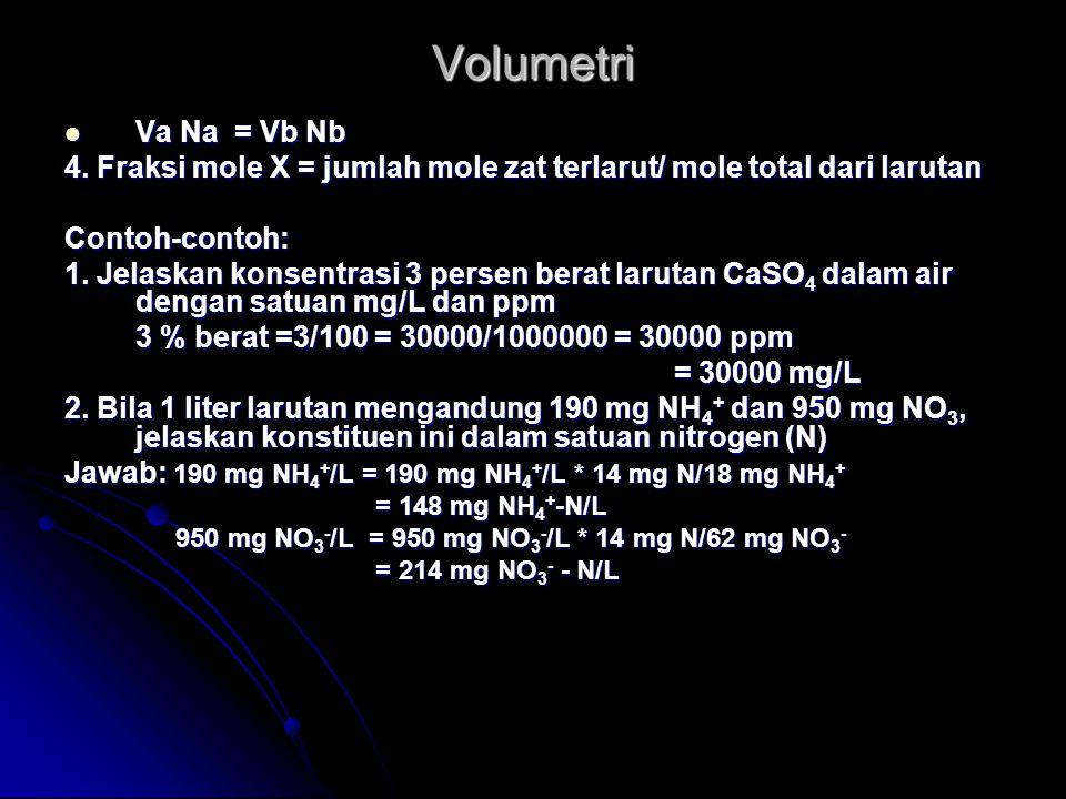 Volumetri Va Na = Vb Nb Va Na = Vb Nb 4. Fraksi mole X = jumlah mole zat terlarut/ mole total dari larutan Contoh-contoh: 1. Jelaskan konsentrasi 3 pe