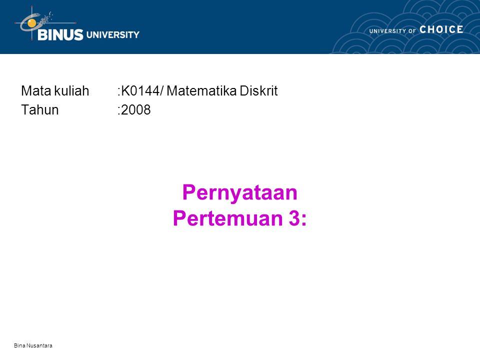 Bina Nusantara Pernyataan Pertemuan 3: Mata kuliah:K0144/ Matematika Diskrit Tahun:2008