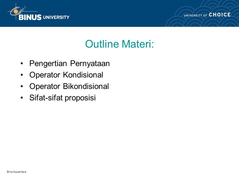 Bina Nusantara Outline Materi: Pengertian Pernyataan Operator Kondisional Operator Bikondisional Sifat-sifat proposisi