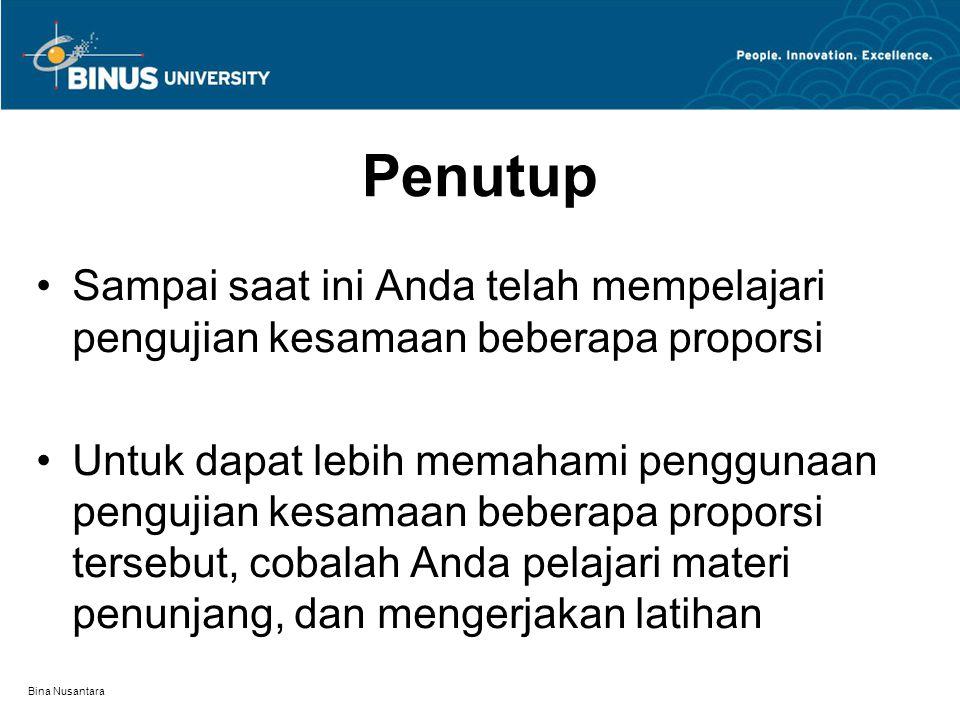 Bina Nusantara Penutup Sampai saat ini Anda telah mempelajari pengujian kesamaan beberapa proporsi Untuk dapat lebih memahami penggunaan pengujian kesamaan beberapa proporsi tersebut, cobalah Anda pelajari materi penunjang, dan mengerjakan latihan