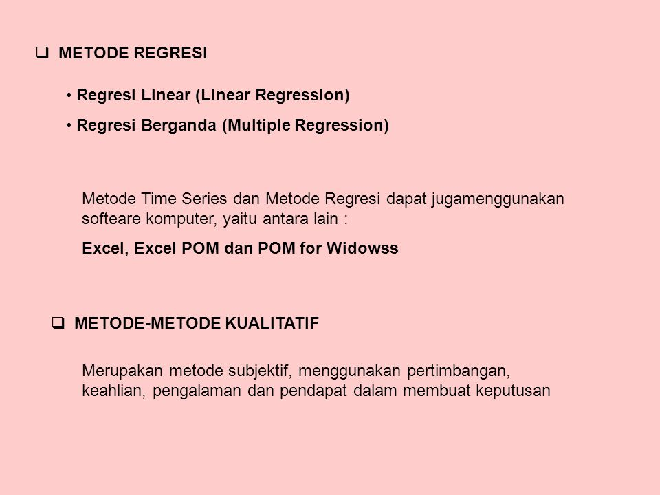  METODE REGRESI Regresi Linear (Linear Regression) Regresi Berganda (Multiple Regression) Metode Time Series dan Metode Regresi dapat jugamenggunakan
