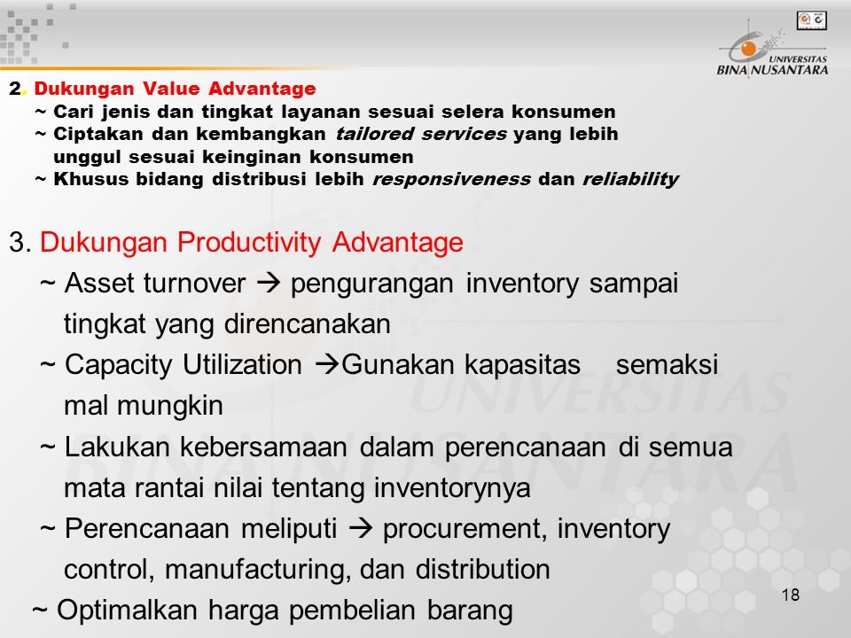 18 2. Dukungan Value Advantage ~ Cari jenis dan tingkat layanan sesuai selera konsumen ~ Ciptakan dan kembangkan tailored services yang lebih unggul s