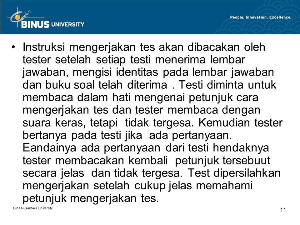 Bina Nusantara University 11 Instruksi mengerjakan tes akan dibacakan oleh tester setelah setiap testi menerima lembar jawaban, mengisi identitas pada