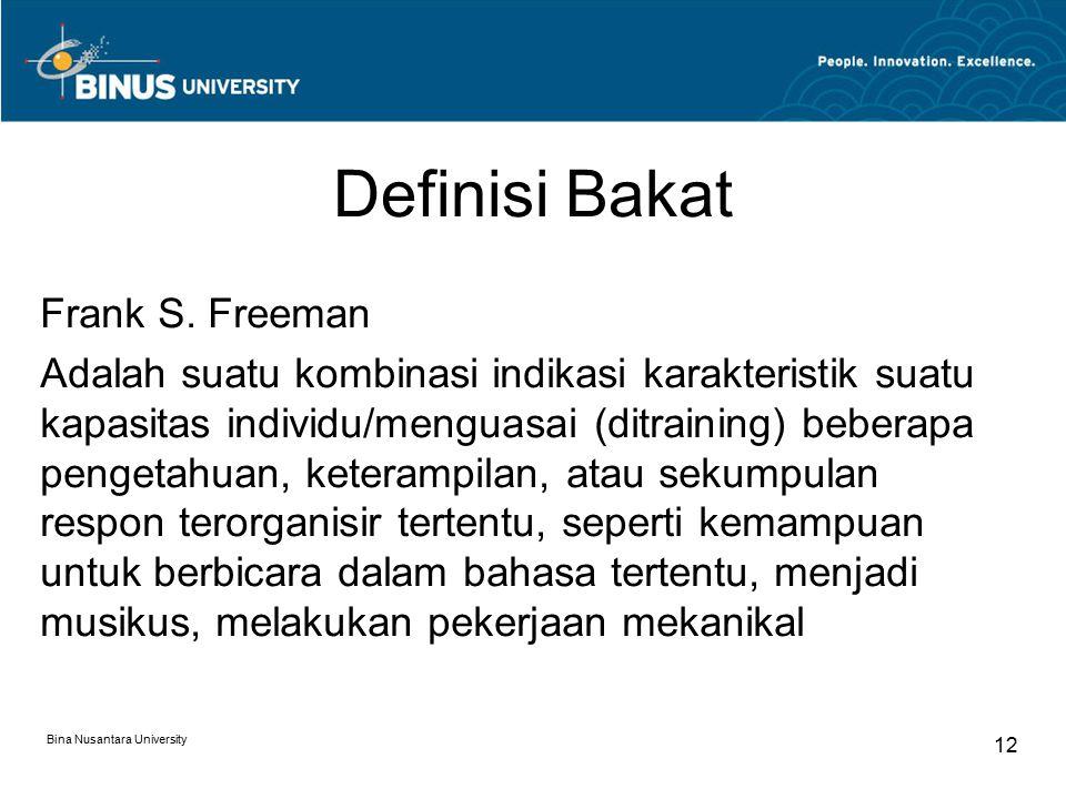 Bina Nusantara University 12 Definisi Bakat Frank S. Freeman Adalah suatu kombinasi indikasi karakteristik suatu kapasitas individu/menguasai (ditrain
