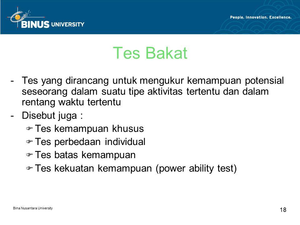 Bina Nusantara University 18 Tes Bakat -Tes yang dirancang untuk mengukur kemampuan potensial seseorang dalam suatu tipe aktivitas tertentu dan dalam