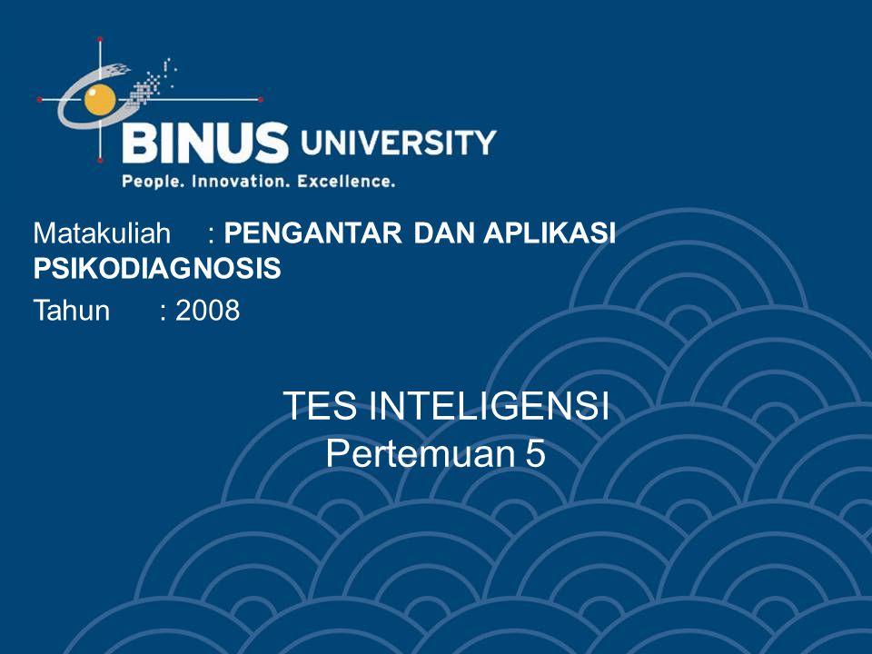 Bina Nusantara University 3 Tes Inteligensi Sasaran / tujuan tes : –Memahami diri dan pengembangan pribadi –Merencanakan pendidikan dan karier –Membuat keputusan dalam hidup mereka.
