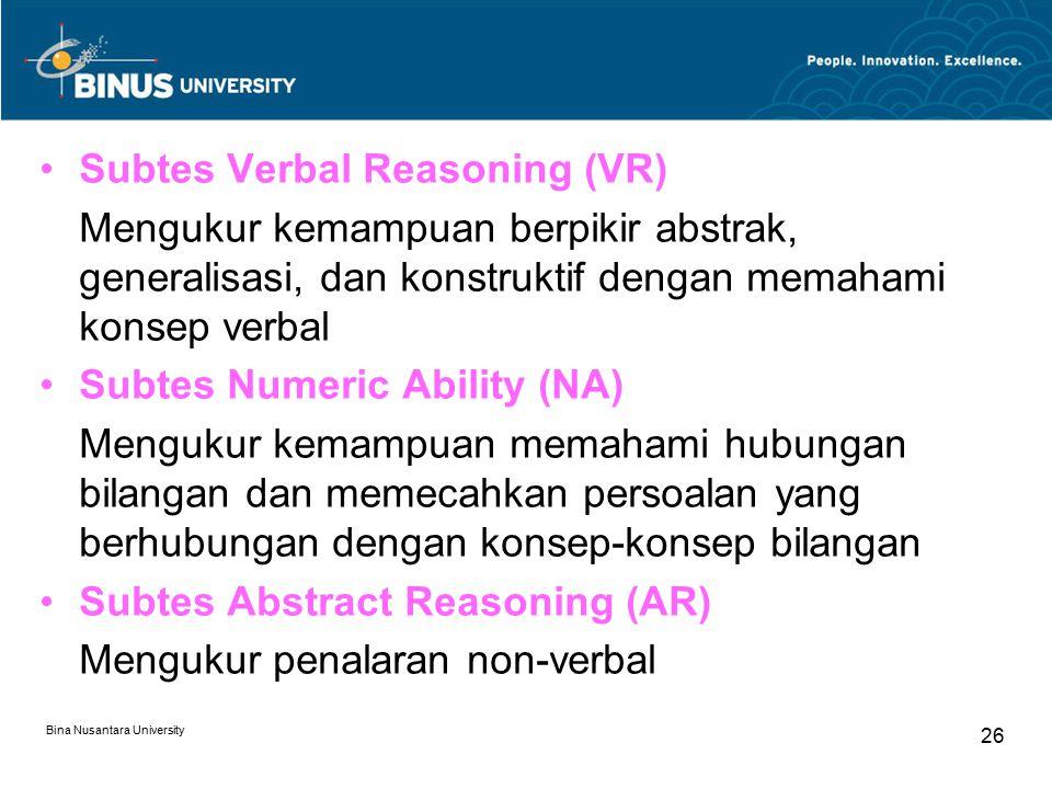 Bina Nusantara University 27 Subtes Clerical Speed & Accuracy CSA) Mengukur keakuratan dan kecepatan respon dalam tugas-tugas pekerjaan yang membutuhkan persepsi sederhana Subtes Mechanical Reasoning (MR) Mengukur pemahaman prinsip-prinsip mekanik dan fisika dalam situasi yang familiar