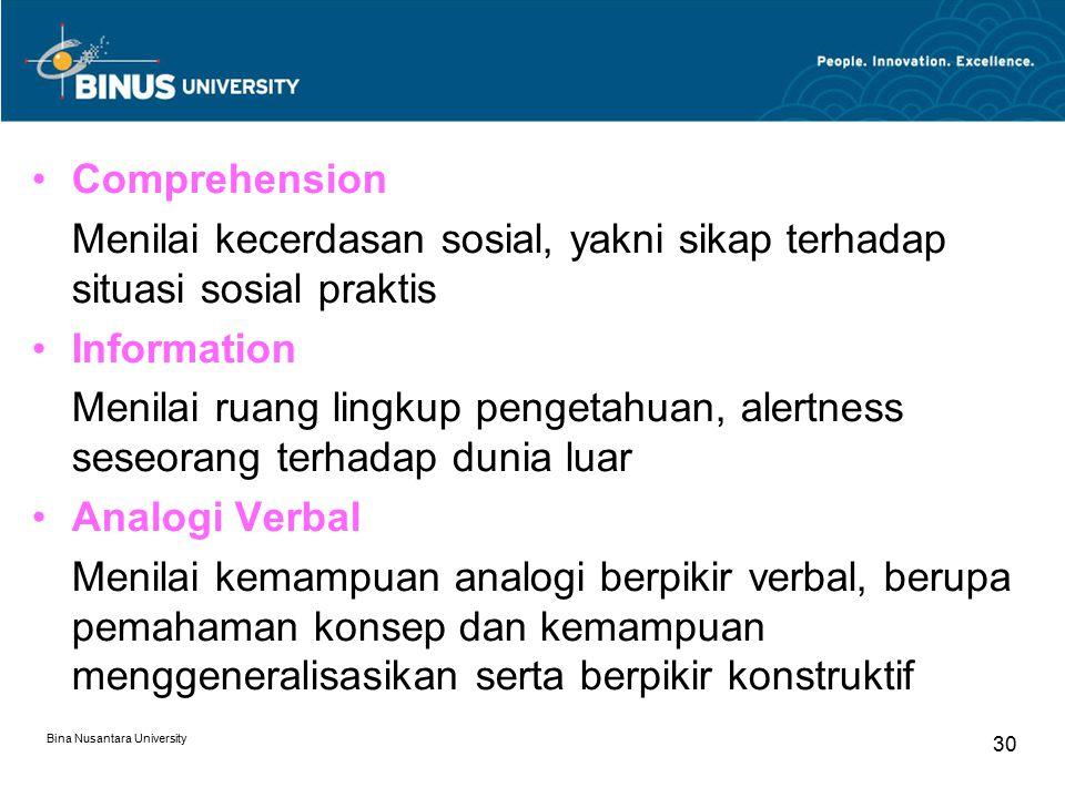 Bina Nusantara University 30 Comprehension Menilai kecerdasan sosial, yakni sikap terhadap situasi sosial praktis Information Menilai ruang lingkup pe