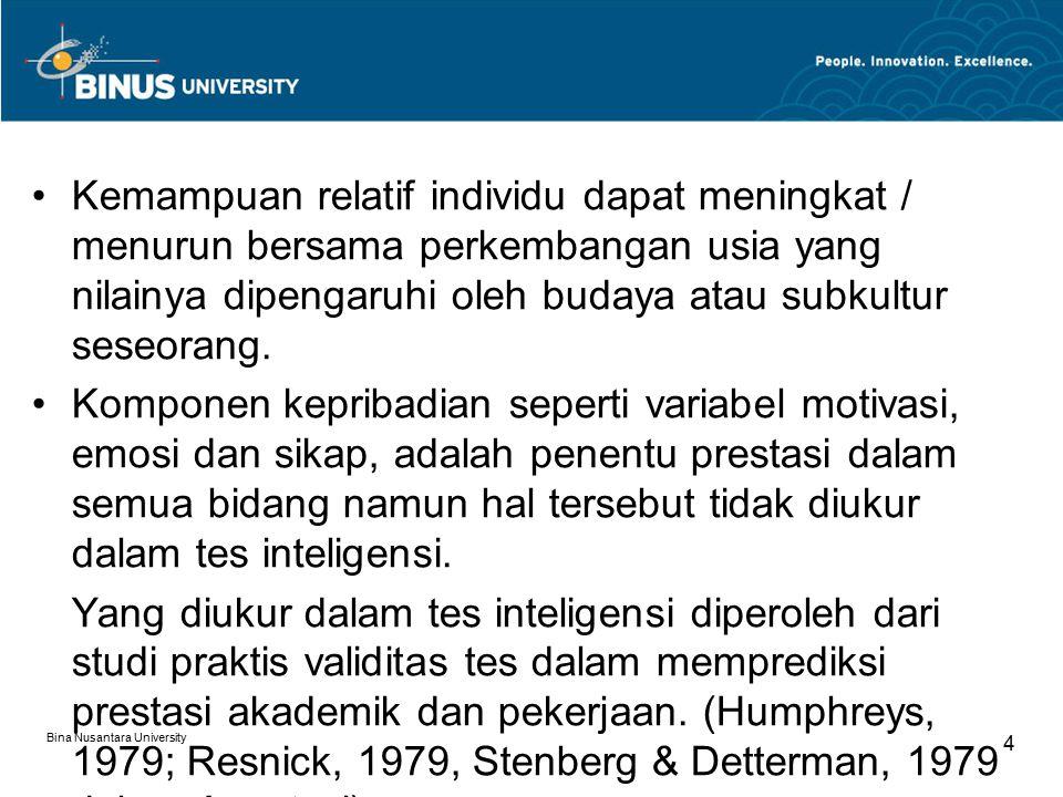 Bina Nusantara University 4 Kemampuan relatif individu dapat meningkat / menurun bersama perkembangan usia yang nilainya dipengaruhi oleh budaya atau
