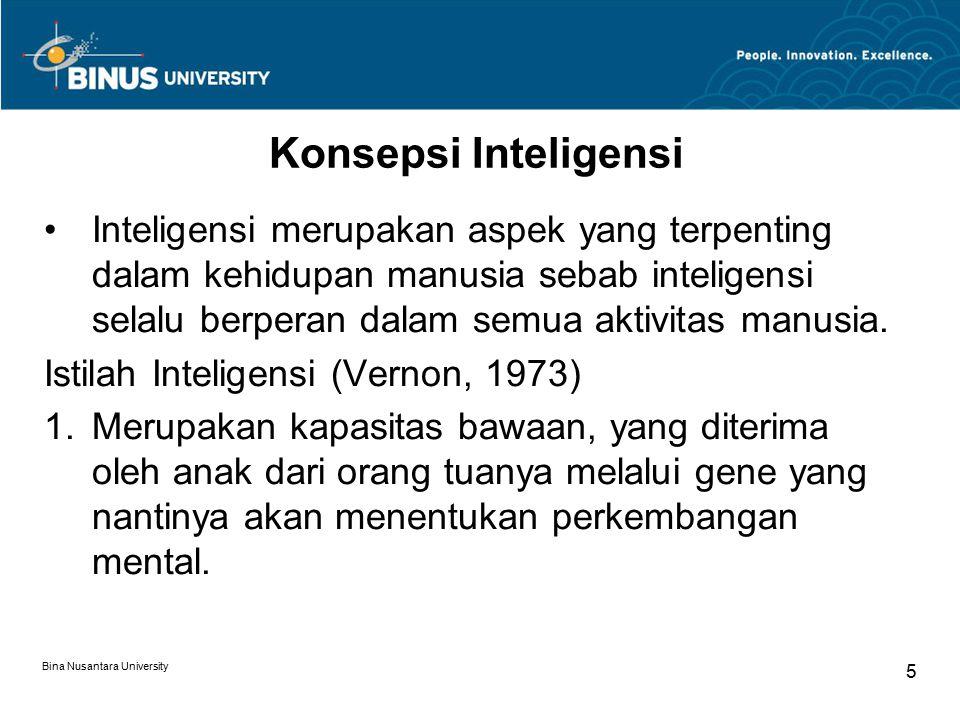 Bina Nusantara University 5 Konsepsi Inteligensi Inteligensi merupakan aspek yang terpenting dalam kehidupan manusia sebab inteligensi selalu berperan