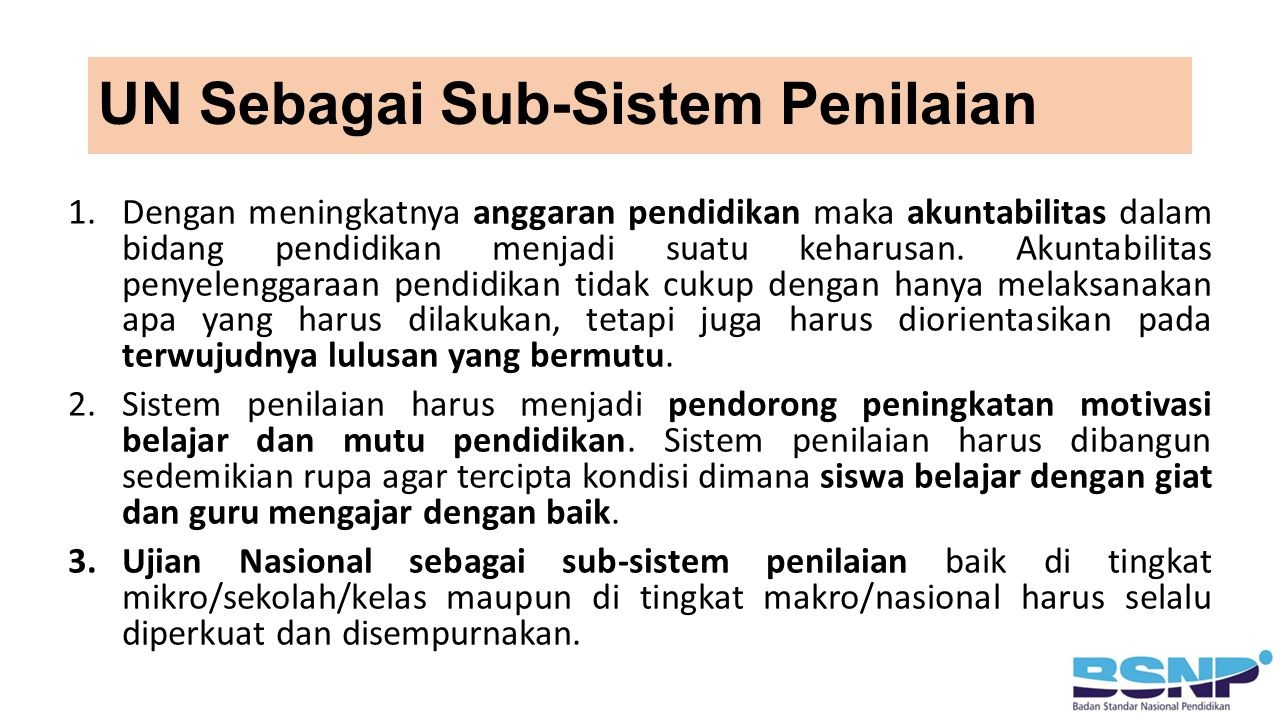 UN Sebagai Sub-Sistem Penilaian 1.Dengan meningkatnya anggaran pendidikan maka akuntabilitas dalam bidang pendidikan menjadi suatu keharusan.