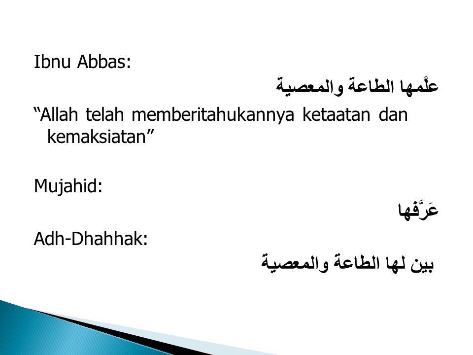 Ibnu Abbas: علَّمها الطاعة والمعصية Allah telah memberitahukannya ketaatan dan kemaksiatan Mujahid: عَرَّفَها Adh-Dhahhak: بين لها الطاعةَ والمعصيةَ