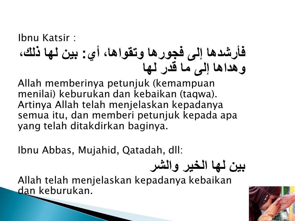 Ibnu Katsir : فأرشدها إلى فجورها وتقواها، أي : بين لها ذلك، وهداها إلى ما قدر لها Allah memberinya petunjuk (kemampuan menilai) keburukan dan kebaikan (taqwa).