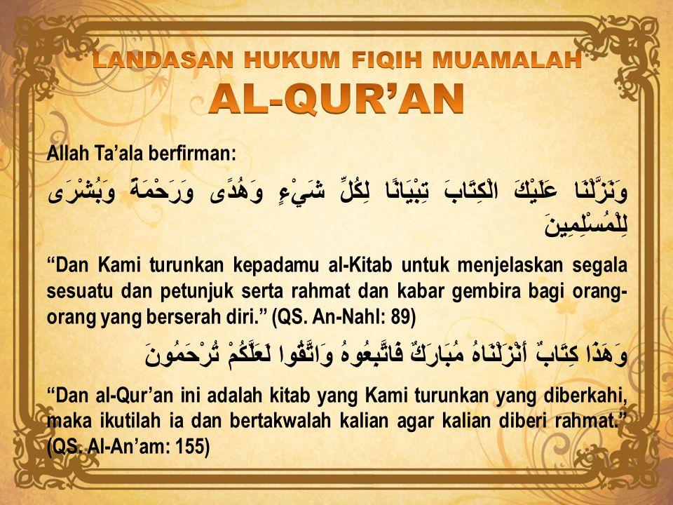 "Allah Ta'ala berfirman: وَنَزَّلْنَا عَلَيْكَ الْكِتَابَ تِبْيَانًا لِكُلِّ شَيْءٍ وَهُدًى وَرَحْمَةً وَبُشْرَى لِلْمُسْلِمِينَ ""Dan Kami turunkan kep"
