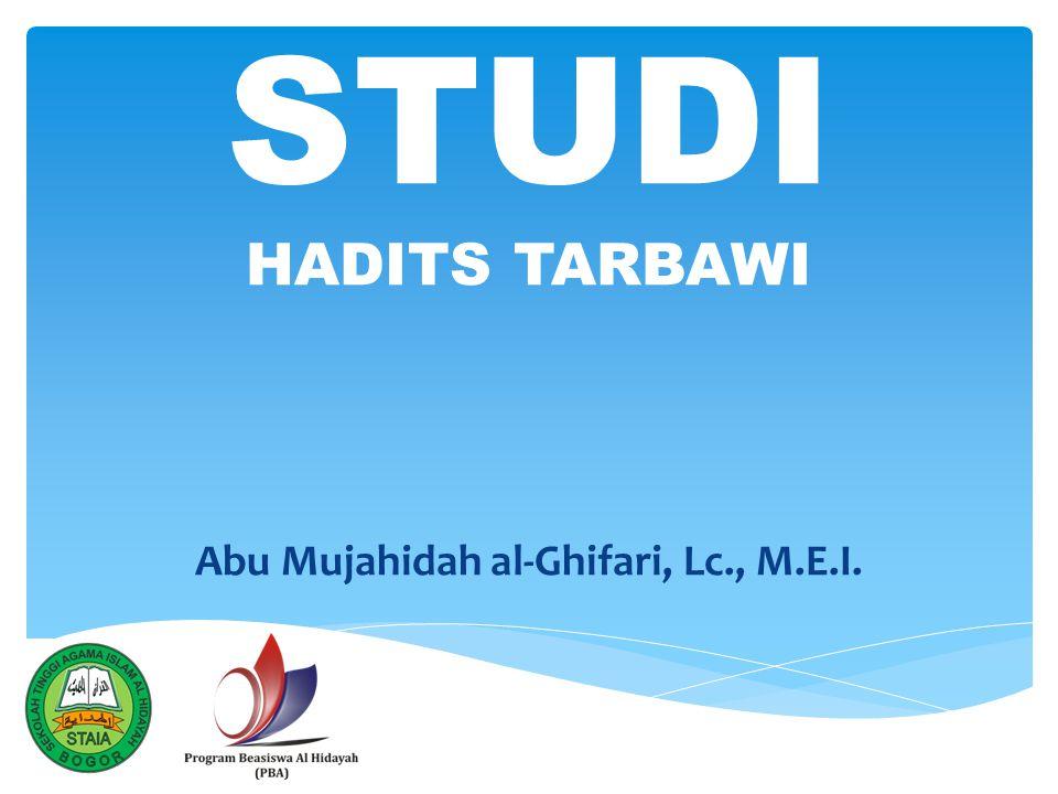 STUDI HADITS TARBAWI Abu Mujahidah al-Ghifari, Lc., M.E.I.