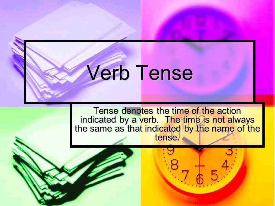 6 Types Verb Tenses PresentPastFuture Present Perfect Past Perfect Future Perfect