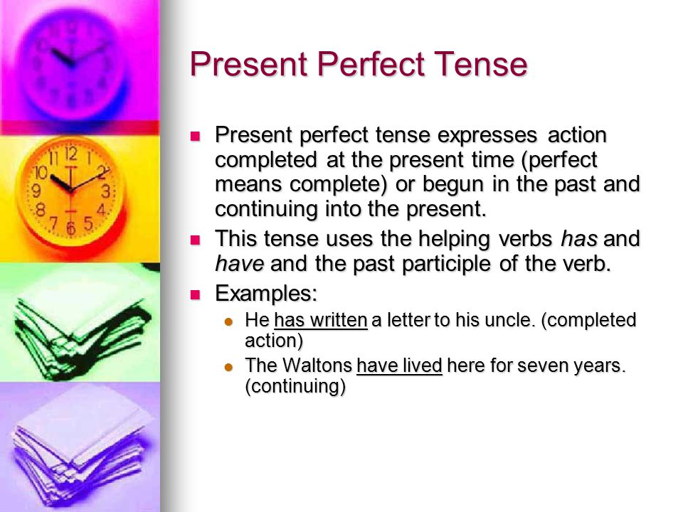 Past Perfect Tense Past perfect tense expresses action completed before certain time in the past.