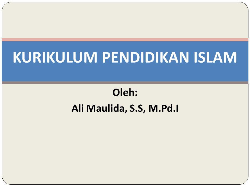 KURIKULUM PENDIDIKAN ISLAM Oleh: Ali Maulida, S.S, M.Pd.I