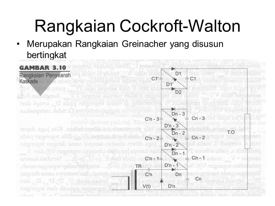 Rangkaian Cockroft-Walton Merupakan Rangkaian Greinacher yang disusun bertingkat