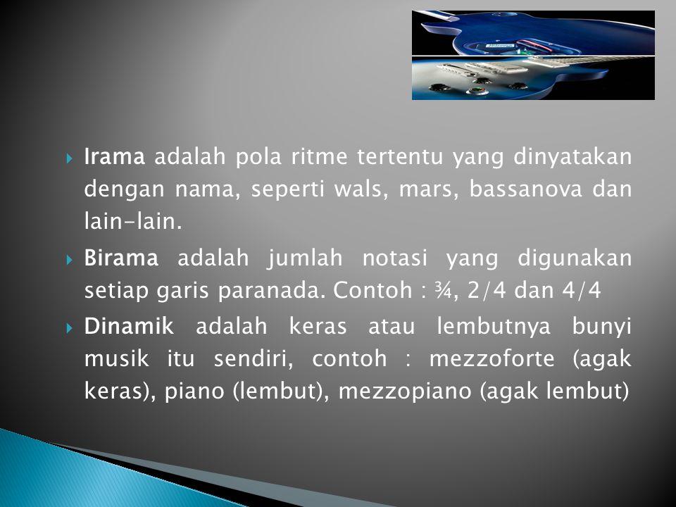  Irama adalah pola ritme tertentu yang dinyatakan dengan nama, seperti wals, mars, bassanova dan lain-lain.