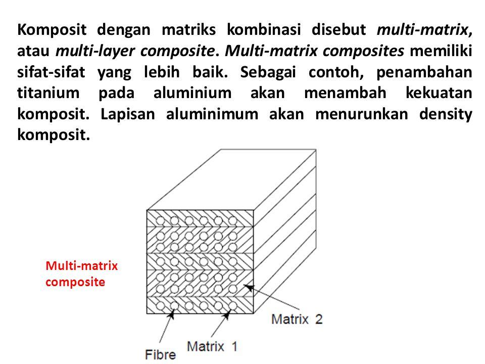 Komposit dengan matriks kombinasi disebut multi-matrix, atau multi-layer composite.