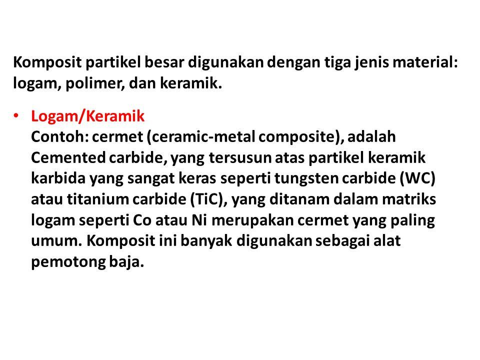 Komposit partikel besar digunakan dengan tiga jenis material: logam, polimer, dan keramik.