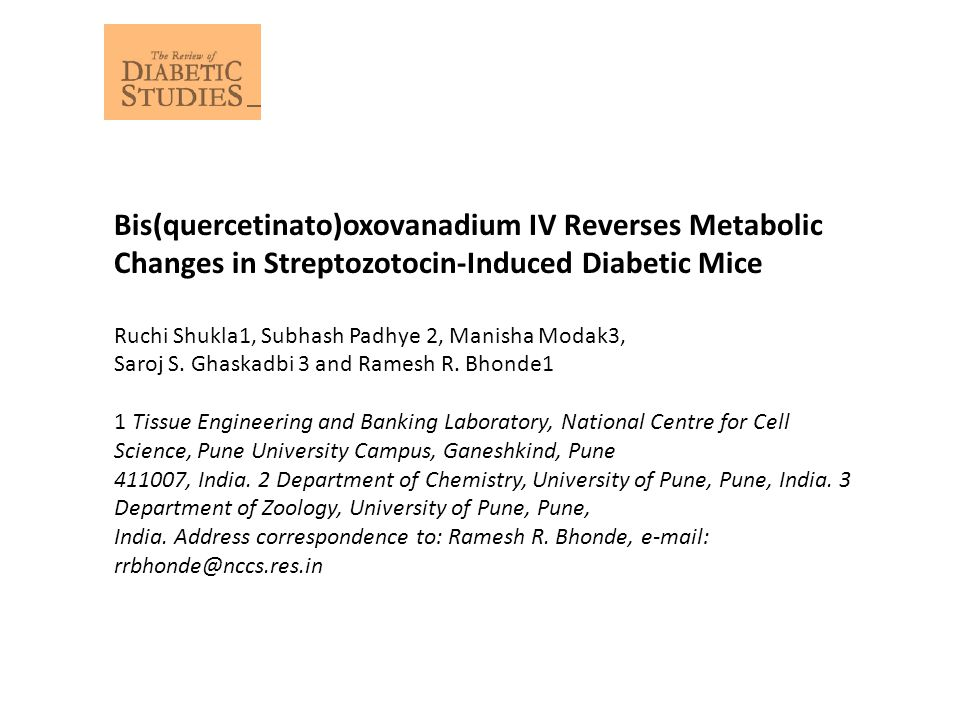 Bis(quercetinato)oxovanadium IV Reverses Metabolic Changes in Streptozotocin-Induced Diabetic Mice Ruchi Shukla1, Subhash Padhye 2, Manisha Modak3, Saroj S.