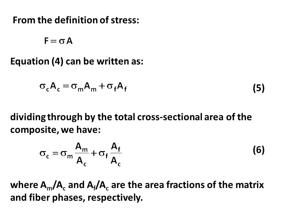 From the definition of stress: Equation (4) can be written as: (5) dividing through by the total cross-sectional area of the composite, we have: (6) w