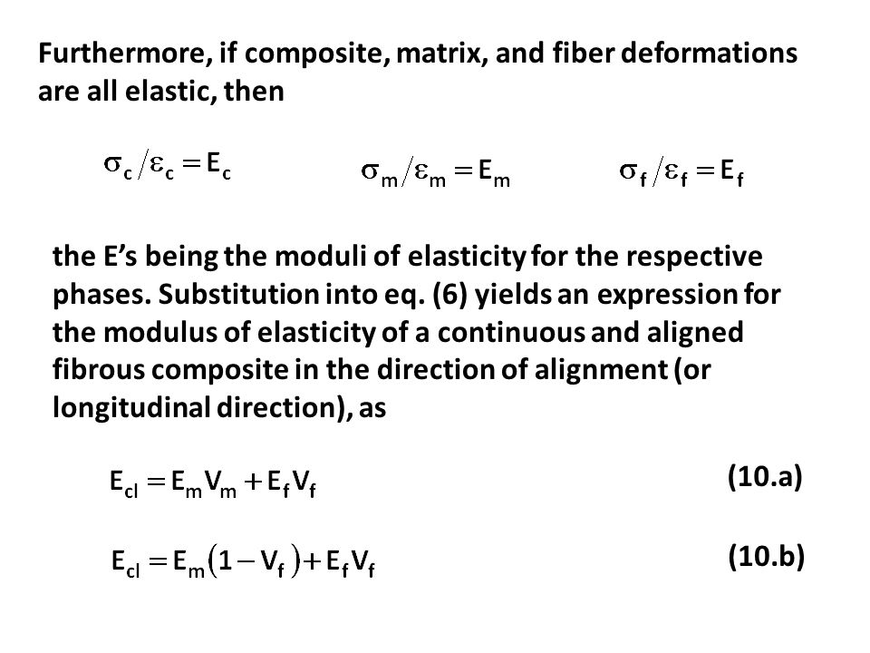 Furthermore, if composite, matrix, and fiber deformations are all elastic, then the E's being the moduli of elasticity for the respective phases. Subs