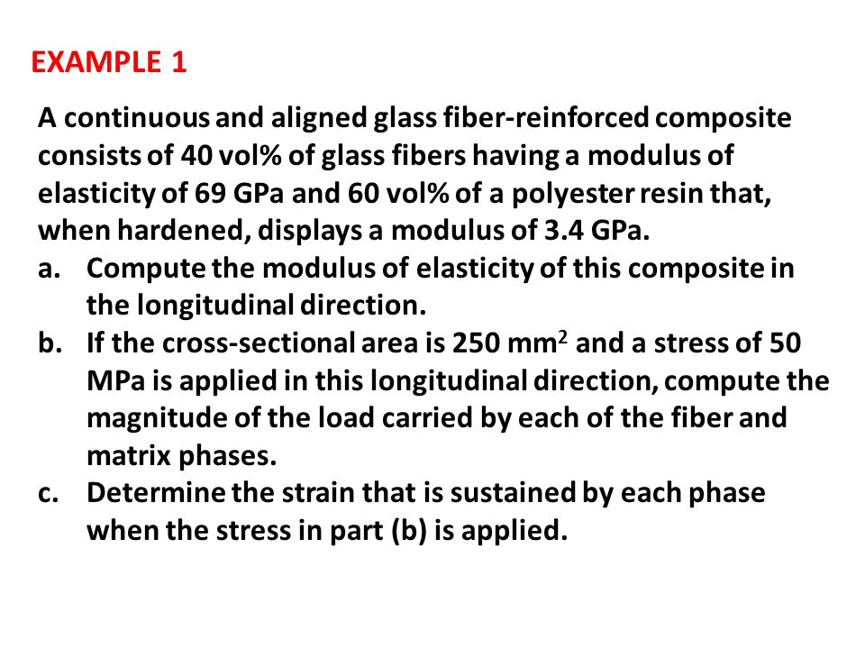 EXAMPLE 1 A continuous and aligned glass fiber-reinforced composite consists of 40 vol% of glass fibers having a modulus of elasticity of 69 GPa and 6