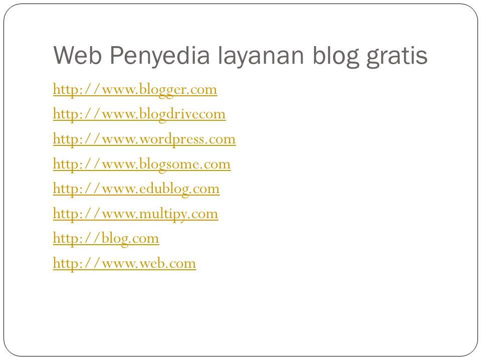Web Penyedia layanan blog gratis http://www.blogger.com http://www.blogdrivecom http://www.wordpress.com http://www.blogsome.com http://www.edublog.com http://www.multipy.com http://blog.com http://www.web.com