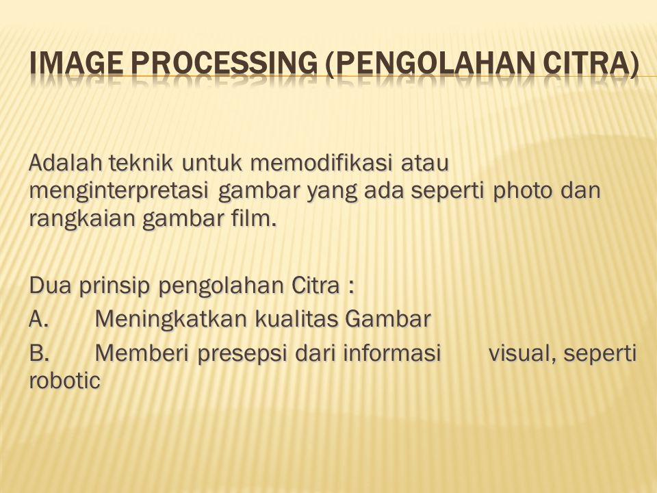 Adalah teknik untuk memodifikasi atau menginterpretasi gambar yang ada seperti photo dan rangkaian gambar film. Dua prinsip pengolahan Citra : A.Menin
