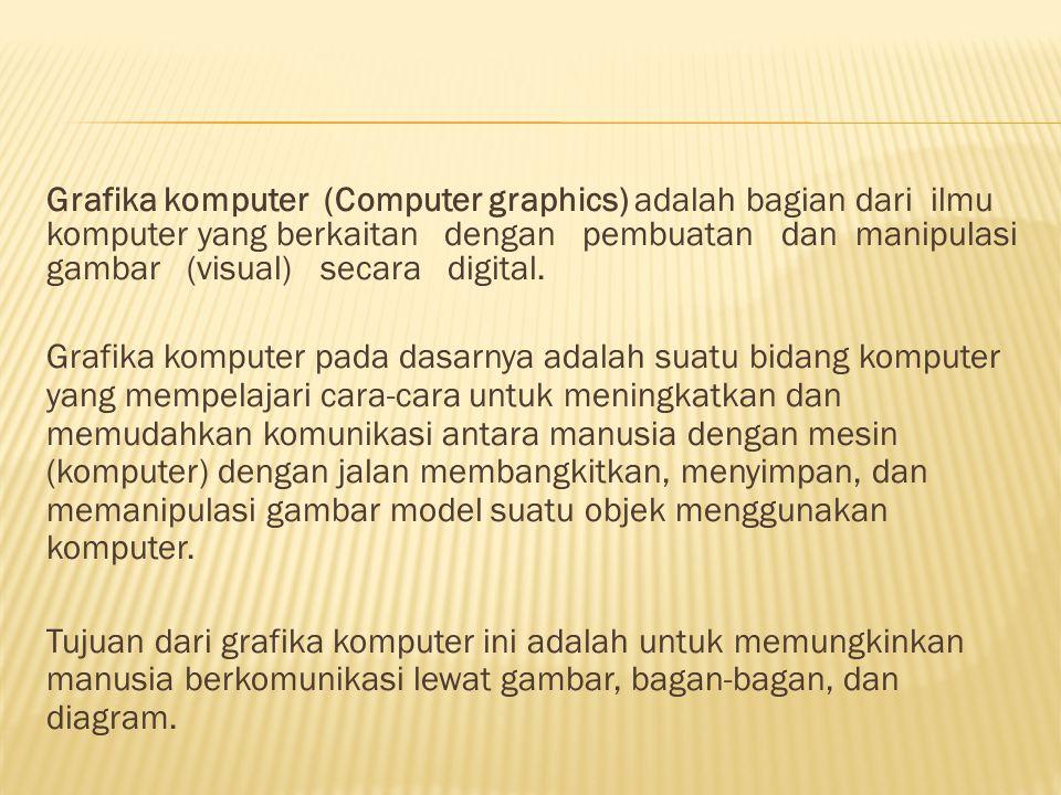 Grafika komputer (Computer graphics) adalah bagian dari ilmu komputer yang berkaitan dengan pembuatan dan manipulasi gambar (visual) secara digital. G